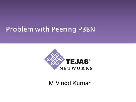 M Vinod Kumar Problem with Peering PBBN. Introduction We present one problem related to Interop between two PBBN operators –We use packet flow in forward.