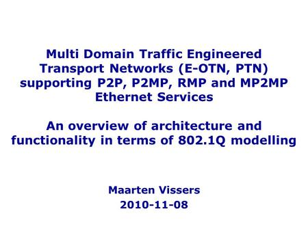 Multi Domain Traffic Engineered Transport Networks (E-OTN, PTN) supporting P2P, P2MP, RMP and MP2MP Ethernet Services An overview of architecture and.