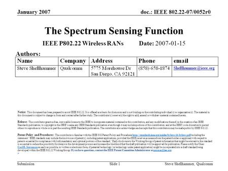 Doc.: IEEE 802.22-07/0052r0 Submission January 2007 Steve Shellhammer, QualcommSlide 1 The Spectrum Sensing Function IEEE P802.22 Wireless RANs Date: 2007-01-15.