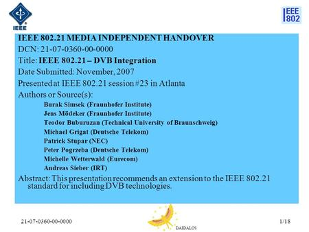 DAIDALOS 21-07-0360-00-00001/18 IEEE 802.21 MEDIA INDEPENDENT HANDOVER DCN: 21-07-0360-00-0000 Title: IEEE 802.21 – DVB Integration Date Submitted: November,