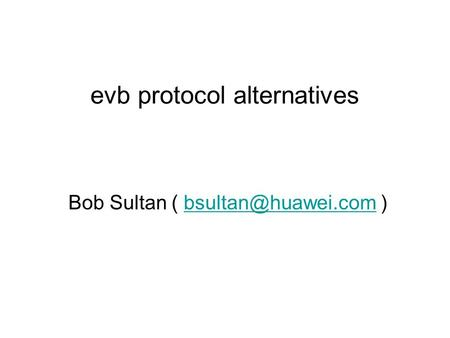 Bob Sultan (  evb protocol alternatives.