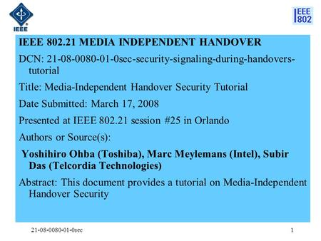 21-08-0080-01-0sec1 IEEE 802.21 MEDIA INDEPENDENT HANDOVER DCN: 21-08-0080-01-0sec-security-signaling-during-handovers- tutorial Title: Media-Independent.