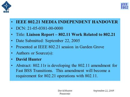 September 22, 2005David Hunter Panasonic IEEE 802.21 MEDIA INDEPENDENT HANDOVER DCN: 21-05-0381-00-0000 Title: Liaison Report – 802.11 Work Related to.
