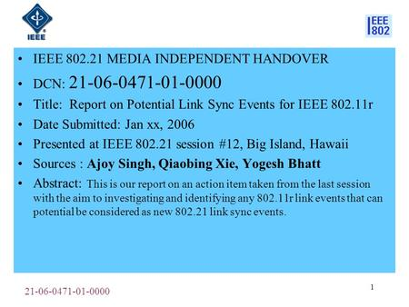 21-06-0471-01-0000 1 IEEE 802.21 MEDIA INDEPENDENT HANDOVER DCN: 21-06-0471-01-0000 Title: Report on Potential Link Sync Events for IEEE 802.11r Date Submitted: