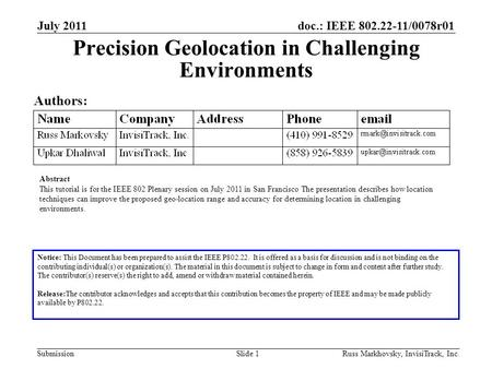 Doc.: IEEE 802.22-11/0078r01 Submission July 2011 Russ Markhovsky, InvisiTrack, Inc.Slide 1 Precision Geolocation in Challenging Environments Authors: