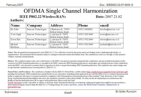 1Runcom Technologies Ltd. Submission Eli Sofer, Runcom February 2007 Doc.: IEEE802.22-07-0000 r3 Slide 1 OFDMA Single Channel Harmonization IEEE P802.22.
