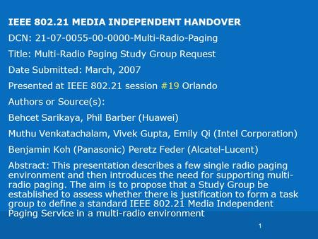 1 IEEE 802.21 MEDIA INDEPENDENT HANDOVER DCN: 21-07-0055-00-0000-Multi-Radio-Paging Title: Multi-Radio Paging Study Group Request Date Submitted: March,