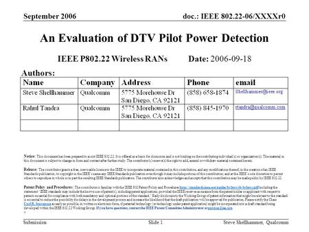 Doc.: IEEE 802.22-06/XXXXr0 Submission September 2006 Steve Shellhammer, QualcommSlide 1 An Evaluation of DTV Pilot Power Detection IEEE P802.22 Wireless.