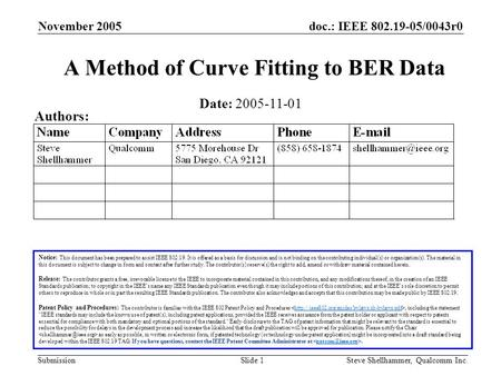 Doc.: IEEE 802.19-05/0043r0 Submission November 2005 Steve Shellhammer, Qualcomm Inc.Slide 1 A Method of Curve Fitting to BER Data Notice: This document.