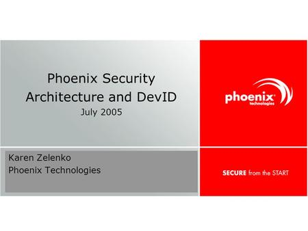 Confidential 1 Phoenix Security Architecture and DevID July 2005 Karen Zelenko Phoenix Technologies.