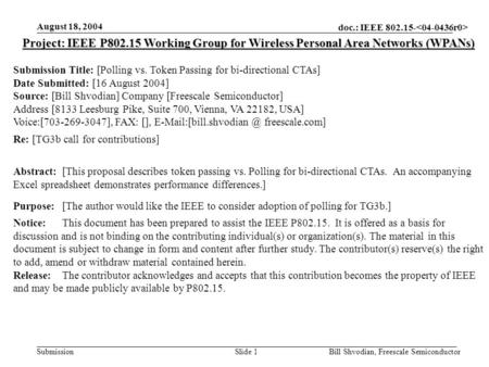 Doc.: IEEE 802.15- Submission August 18, 2004 Bill Shvodian, Freescale SemiconductorSlide 1 Project: IEEE P802.15 Working Group for Wireless Personal Area.