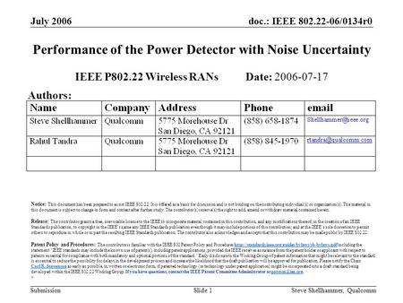Doc.: IEEE 802.22-06/0134r0 Submission July 2006 Steve Shellhammer, QualcommSlide 1 Performance of the Power Detector with Noise Uncertainty IEEE P802.22.