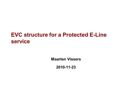 EVC structure for a Protected E-Line service Maarten Vissers 2010-11-23.