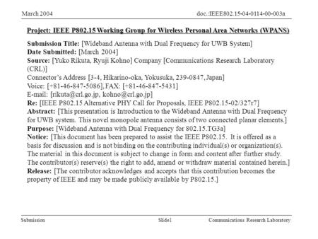 Slide1Submission doc.:IEEE802.15-04-0114-00-003aMarch 2004 Communications Research Laboratory Project: IEEE P802.15 Working Group for Wireless Personal.