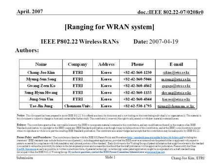 Submission doc.:IEEE 802.22-07/0208r0 April. 2007 Chang-Joo Kim, ETRI Slide 1 [Ranging for WRAN system] IEEE P802.22 Wireless RANs Date: 2007-04-19 Authors: