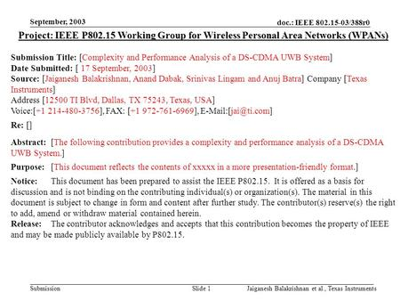 Doc.: IEEE 802.15-03/388r0 Submission September, 2003 Jaiganesh Balakrishnan et al., Texas InstrumentsSlide 1 Project: IEEE P802.15 Working Group for Wireless.