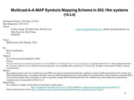1 Multicast A-A-MAP Symbols Mapping Scheme in 802.16m systems ( 16.3.6 ) Document Number: C80216m_10/0218 Date Submitted: 2010-03-05 Source: Yu-Hao Chang,