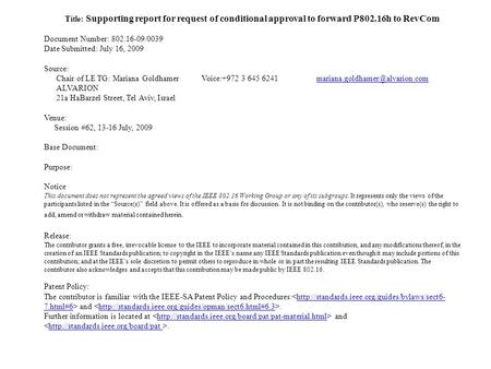 Title: Supporting report for request of conditional approval to forward P802.16h to RevCom Document Number: 802.16-09/0039 Date Submitted: July 16, 2009.