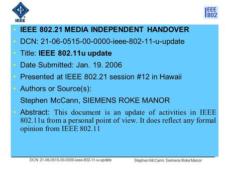 DCN: 21-06-0515-00-0000-ieee-802-11-u-update Stephen McCann, Siemens Roke Manor IEEE 802.21 MEDIA INDEPENDENT HANDOVER DCN: 21-06-0515-00-0000-ieee-802-11-u-update.