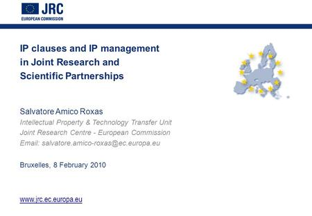 IP clauses and IP management in Joint Research and Scientific Partnerships Salvatore Amico Roxas Intellectual Property & Technology Transfer Unit Joint.