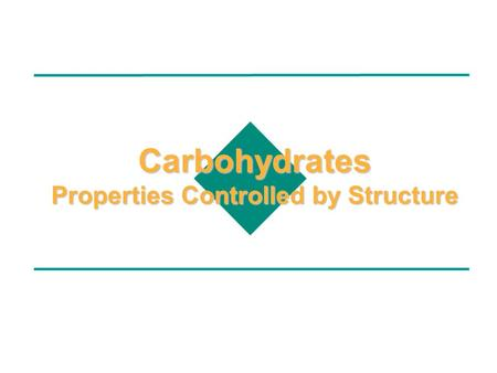 Carbohydrates Properties Controlled by Structure.
