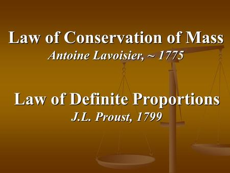 Law of Conservation of Mass Law of Definite Proportions