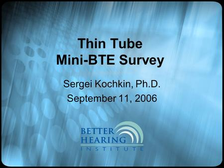 Thin Tube Mini-BTE Survey Sergei Kochkin, Ph.D. September 11, 2006.