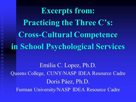 Excerpts from: Practicing the Three Cs: Cross-Cultural Competence in School Psychological Services Emilia C. Lopez, Ph.D. Queens College, CUNY/NASP IDEA.