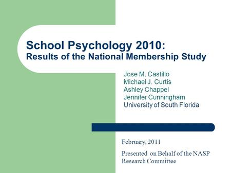 School Psychology 2010: Results of the National Membership Study Jose M. Castillo Michael J. Curtis Ashley Chappel Jennifer Cunningham University of South.