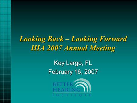 Looking Back – Looking Forward HIA 2007 Annual Meeting Key Largo, FL February 16, 2007.