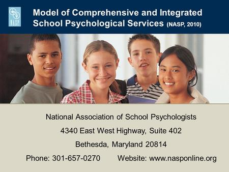 Model of Comprehensive and Integrated School Psychological Services (NASP, 2010) National Association of School Psychologists 4340 East West Highway,