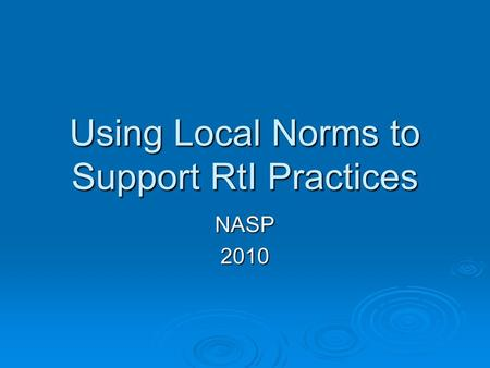 Using Local Norms to Support RtI Practices NASP2010.