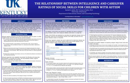 THE RELATIONSHIP BETWEEN INTELLIGENCE AND CAREGIVER RATINGS OF SOCIAL SKILLS FOR CHILDREN WITH AUTISM Rachel E. Aiello, M.S. 1 & Lisa A. Ruble, Ph.D. University.