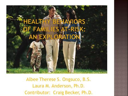 Albee Therese S. Ongsuco, B.S. Laura M. Anderson, Ph.D. Contributor: Craig Becker, Ph.D.