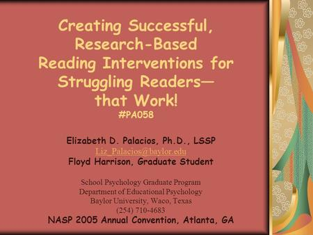 Creating Successful, Research-Based Reading Interventions for Struggling Readers that Work! #PA058 Elizabeth D. Palacios, Ph.D., LSSP