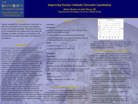 Improving Teacher Attitudes Towards Consultation Robyn Bratica & John Moore, III Department of Psychology, University of Rhode Island Introduction In order.