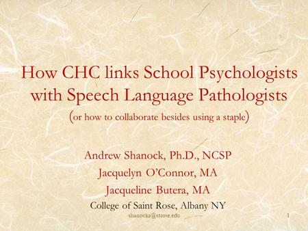 How CHC links School Psychologists with Speech Language Pathologists ( or how to collaborate besides using a staple ) Andrew Shanock, Ph.D., NCSP Jacquelyn.