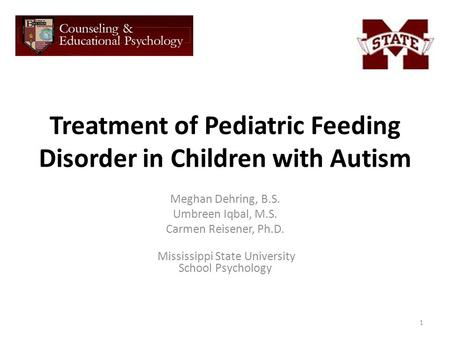 Treatment of Pediatric Feeding Disorder in Children with Autism Meghan Dehring, B.S. Umbreen Iqbal, M.S. Carmen Reisener, Ph.D. Mississippi State University.