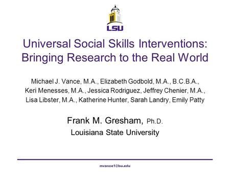 Universal Social Skills Interventions: Bringing Research to the Real World Michael J. Vance, M.A., Elizabeth Godbold, M.A., B.C.B.A., Keri Menesses, M.A.,