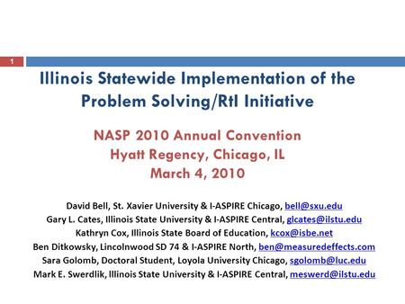 1 Illinois Statewide Implementation of the Problem Solving/RtI Initiative NASP 2010 Annual Convention Hyatt Regency, Chicago, IL March 4, 2010 David Bell,