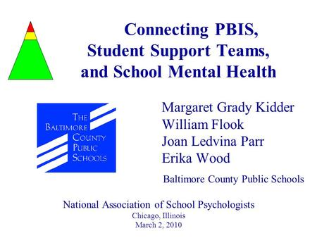 Connecting PBIS, Student Support Teams, and School Mental Health Margaret Grady Kidder William Flook Joan Ledvina Parr Erika Wood Baltimore County Public.