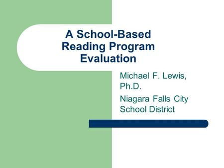 A School-Based Reading Program Evaluation Michael F. Lewis, Ph.D. Niagara Falls City School District.