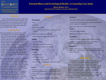 Parental Illness and Psychological Health: A Counseling Case Study Robyn Bratica, M.A. Department of Psychology, University of Rhode Island Introduction.