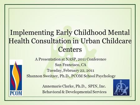A Presentation at NASP, 2011 Conference San Francisco, CA Tuesday, February 22, 2011 Shannon Sweitzer, Ph.D., PCOM School Psychology Annemarie Clarke,
