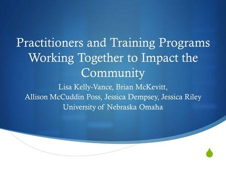 Practitioners and Training Programs Working Together to Impact the Community Lisa Kelly-Vance, Brian McKevitt, Allison McCuddin Poss, Jessica Dempsey,