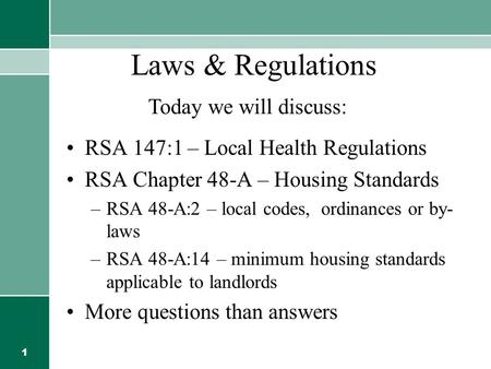 1 Laws & Regulations RSA 147:1 – Local Health Regulations RSA Chapter 48-A – Housing Standards –RSA 48-A:2 – local codes, ordinances or by- laws –RSA 48-A:14.