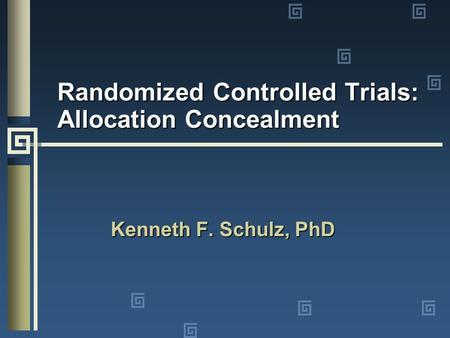 Randomized Controlled Trials: Allocation Concealment Kenneth F. Schulz, PhD.