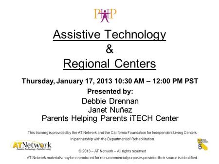 Assistive Technology & Regional Centers This training is provided by the AT Network and the California Foundation for Independent Living Centers in partnership.
