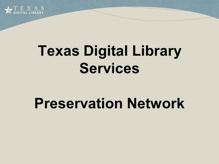 Texas Digital Library Services Preservation Network.