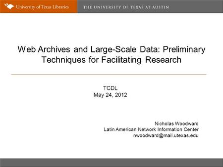 Web Archives and Large-Scale Data: Preliminary Techniques for Facilitating Research Nicholas Woodward Latin American Network Information Center
